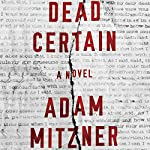 Dead Certain: A Novel Audiobook by Adam Mitzner Narrated by Erin Bennett