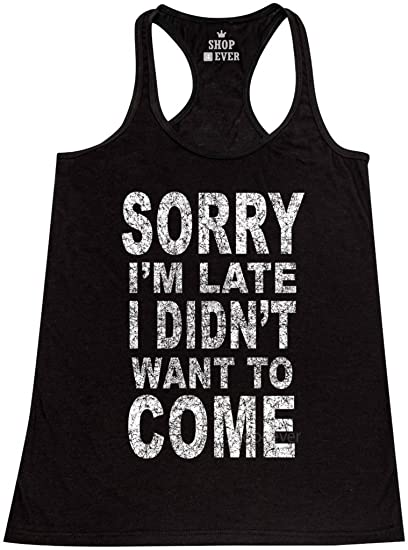 4b76c624 Amazon.com: Shop4Ever Sorry I'm Late I Didn't Want to Come Women's ...