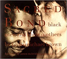 Book Sacred Bond: Black Men and Their Mothers