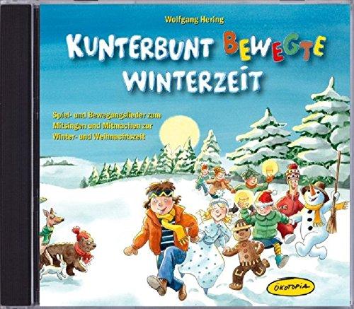 Kunterbunt bewegte Winterzeit (CD): Spiel- und Bewegungslieder zum Mitsingen und Mitmachen zur Winter- und Weihnachtszeit (Ökotopia Mit-Spiel-Lieder)