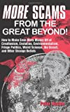 img - for <i>more</i> Scams From The Great Beyond!: How to Make Even More Money Off the Creationism, Evolution, Environmentalism, Fringe Politics, Weird Science, the Occult, and Other Strange Beliefs book / textbook / text book