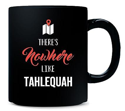 Amazon Com There S Nowhere Like Tahlequah Cool Gift Mug Kitchen