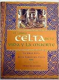El libro celta de la vida y la muerte: la gran guía de la sabiduría celta: Amazon.es