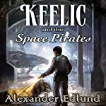 Keelic and the Space Pirates: The Keelic Travers Chronicles, Book 1 | Alexander Edlund