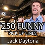 250 Ultimate Funny Pick Up Lines: Hilarious, Cute, and Cheesy Pick Up Lines to Meet Women | Jack Daytona