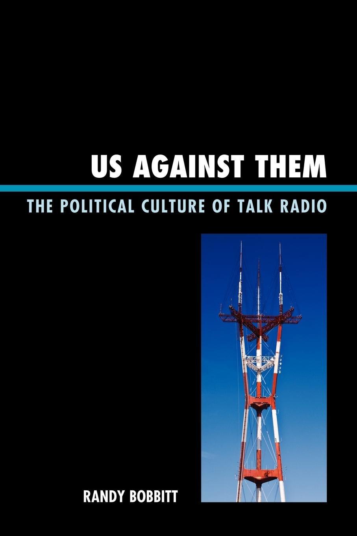 Us against Them: The Political Culture of Talk Radio (Lexington Studies in Political Communication)
