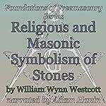 Religious and Masonic Symbolism of Stones: Foundations of Freemasonry Series   William Wynn Westcott