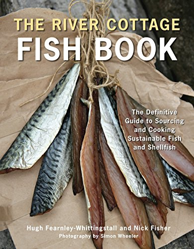 [Ebook] The River Cottage Fish Book: The Definitive Guide to Sourcing and Cooking Sustainable Fish and Shell R.A.R