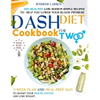 Dash Diet Cookbook for Two: 200 Healthy Low-Sodium simple Recipes to help you Lower Your Blood Pressure. : 7 - week plan and Meal Prep 2021 to boost your immune system and lose weight