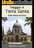 Viaggio in Terra Santa: Sulle tracce di Cristo