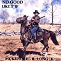 No Good Like It Is Audiobook by McKendree R. Long III Narrated by Keith Newbill