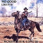 No Good Like It Is | McKendree R. Long III