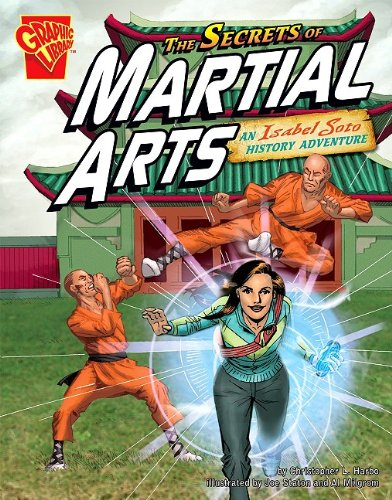 The Secrets of Martial Arts: An Isabel Soto History Adventure (Graphic Expeditions)