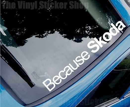 BECAUSE SKODA Funny Novelty CarWindow Vinyl StickerDecal Large - Car window stickers amazon uk