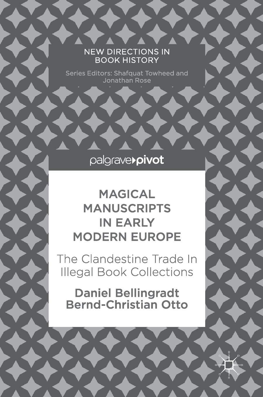 Magical Manuscripts In Early Modern Europe  The Clandestine Trade In Illegal Book Collections  New Directions In Book History
