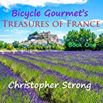 Bicycle Gourmet's Treasures of France, Book One | Christopher Strong