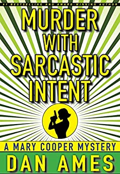 Murder With Sarcastic Intent: (A Private Investigator Mystery Series) (Mary Cooper Mysteries Book 2) by [Ames, Dan]