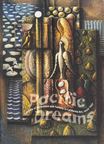 Pacific Dreams: Currents of Surrealism and Fantasy in California Art, 1934-1957
