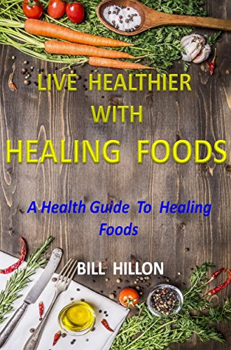 Live Healthier with Healing Foods: A Health Guide to Healing Foods