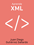 Aprende XML (Spanish Edition)