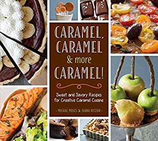 Book Cover: Caramel, Caramel & More Caramel!: Sweet and Savory Recipes for Creative Caramel Cuisine