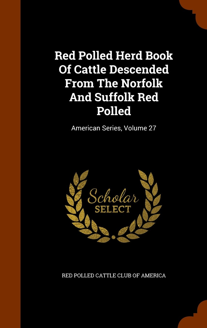 Download Red Polled Herd Book Of Cattle Descended From The Norfolk And Suffolk Red Polled: American Series, Volume 27 ebook