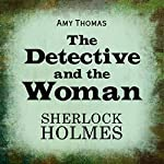 The Detective and the Woman: A Novel of Sherlock Holmes | Amy Thomas