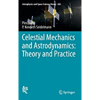 Celestial Mechanics and Astrodynamics: Theory and Practice (Astrophysics and Space Science Library, Band 436)