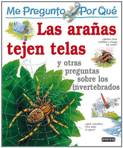 """Las Aranas Tejen Telas: Y Otras Preguntas Sobre Invertebrados/I Wonder Why Spiders Spin Webs and Other Questions About Creepy Crawlies (Enciclopedia """"Me Pregunto Por Que) (Spanish Edition)"""