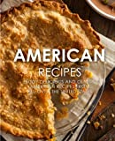 American Recipes: Enjoy Delicious And Classic American Recipes From All-Over the United States