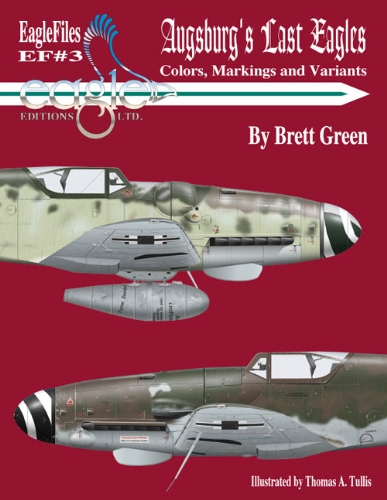 (Augsburg's Last Eagles: The Colors, Markings and Variants of the Messerschmitt Bf 10 Luftwaffe Fighter from June 1944 to May 1945 (Eagle Files #3))