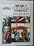 img - for Musica Colonial Cubana en las publicaciones periodicas (1812-1902) Tomo I book / textbook / text book