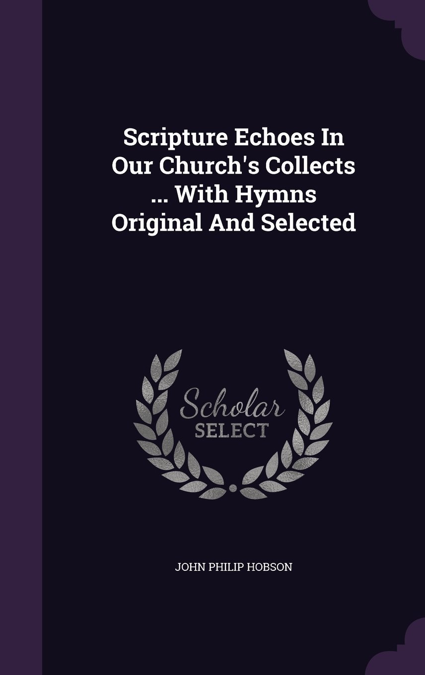 Scripture Echoes in Our Church's Collects ... with Hymns Original and Selected pdf
