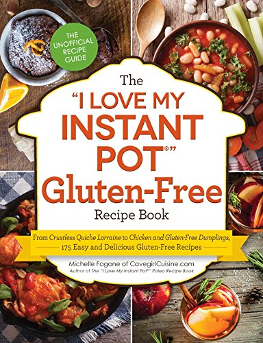 "The ""I Love My Instant Pot®"" Gluten-Free Recipe Book: From Crustless Quiche Lorraine to Chicken and Gluten-Free Dumplings, 175 Easy and Delicious Gluten-Free Recipes (""I Love My"" Series) by Michelle Fagone"