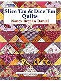 Slice 'Em & Dice 'Em Quilts (Leisure Arts #3653)