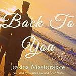 Back to You: Back to You, Book 1 | Jessica Mastorakos