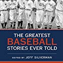 The Greatest Baseball Stories Ever Told: Thirty Unforgettable Tales from the Diamond Audiobook by Jeff Silverman Narrated by Mike Chamberlain, Hillary Huber