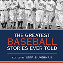 The Greatest Baseball Stories Ever Told: Thirty Unforgettable Tales from the Diamond Audiobook by Jeff Silverman Narrated by Hillary Huber, Mike Chamberlain