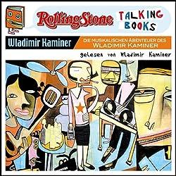Die musikalischen Abenteuer des Wladimir Kaminer (Rolling Stone - Talking Books)