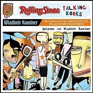Die musikalischen Abenteuer des Wladimir Kaminer (Rolling Stone - Talking Books) Hörbuch