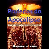 Profecias do Apocalipse: Quatro Revelações sobre o Juízo Final
