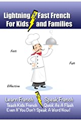 Lightning-Fast French for Kids and Families: Learn French, Speak French, Teach Kids French - Quick As A Flash, Even If You Don't Speak A Word Now! Kindle Edition