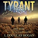 Tyrant: The Rise Audiobook by L. Douglas Hogan Narrated by C.J. McAllister