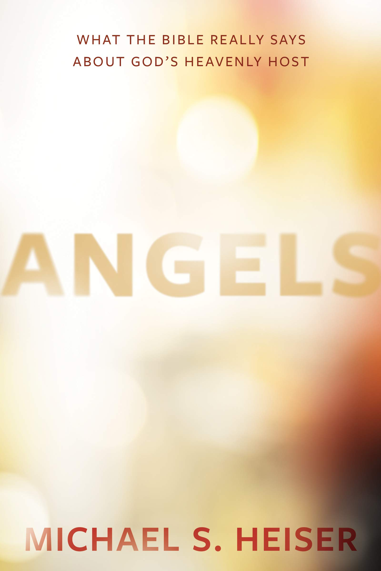 Angels: What the Bible Really Says About God's