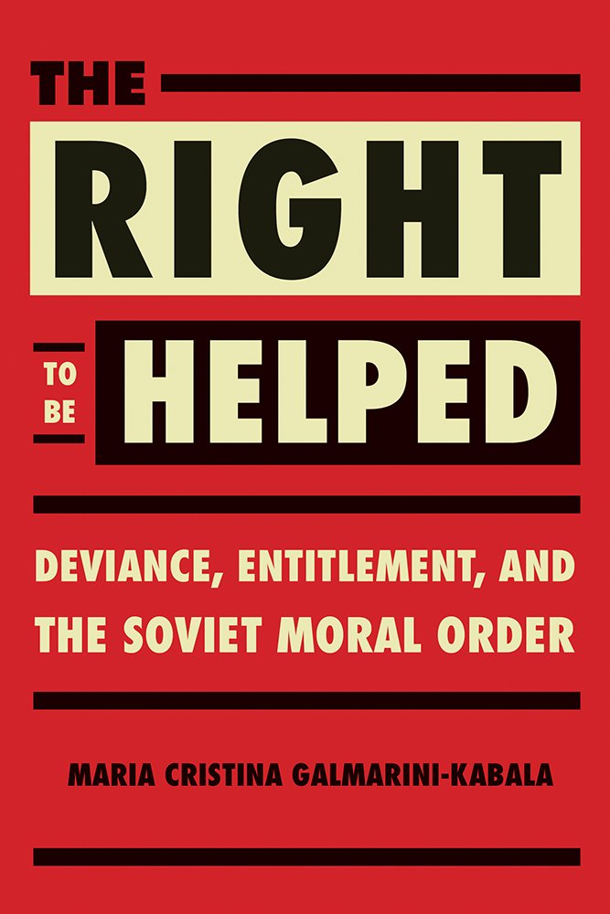 Download The Right to Be Helped: Deviance, Entitlement, and the Soviet Moral Order pdf epub