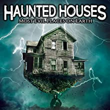 Haunted Houses: Most Evil Places on Earth Radio/TV Program by O. H. Krill Narrated by Fabien Delage