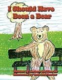 I Should Have Been a Bear, Barbara Mcwherter, 1462635326