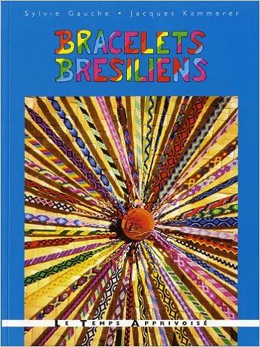 dans quelques jours correspondant en couleur divers design Amazon.fr - BRACELETS BRESILIENS - SYLVIE GAUCHE, JACQUES ...
