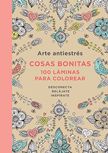 Arte antiestrés/ Art antistress: Cosas bonitas. 100 láminas para colorear/ Pretty things. 100 sheets for coloring (Spanish - Bonita Plaza