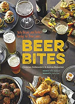 Beer Bites: Tasty Recipes and Perfect Pairings for Brew Lovers by [DeBenedetti, Christian, Slonecker, Andrea]